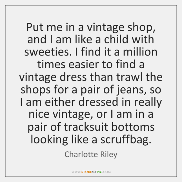 Put me in a vintage shop, and I am like a child ...