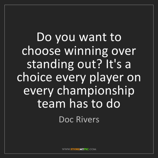 Doc Rivers: Do you want to choose winning over standing out? It's...
