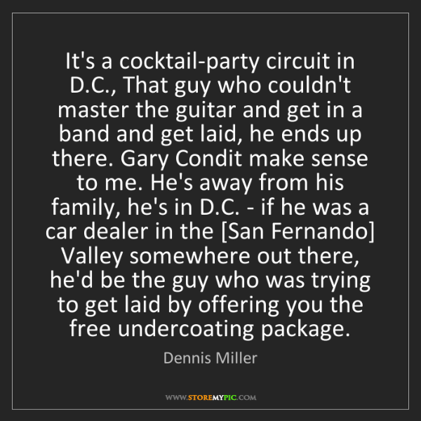 Dennis Miller: It's a cocktail-party circuit in D.C., That guy who couldn't...
