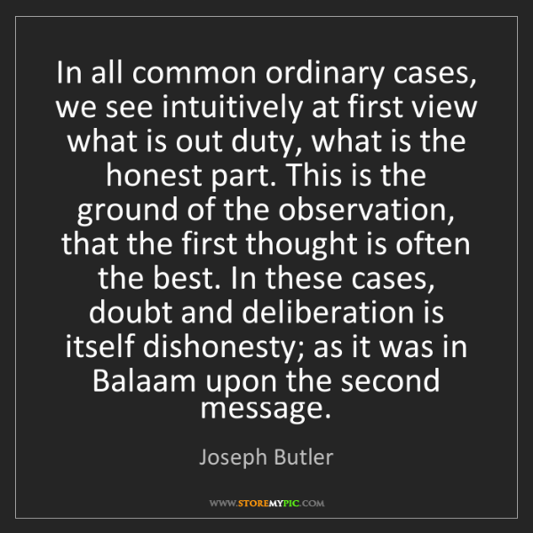 Joseph Butler: In all common ordinary cases, we see intuitively at first...