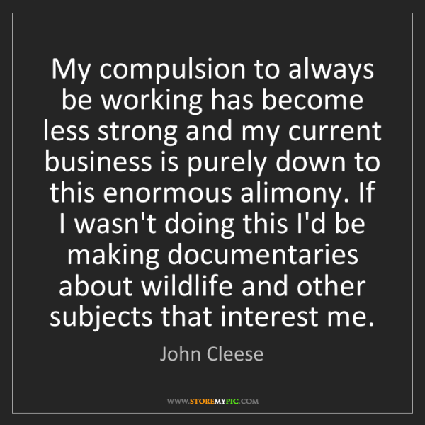 John Cleese: My compulsion to always be working has become less strong...
