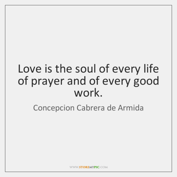 Love is the soul of every life of prayer and of every ...