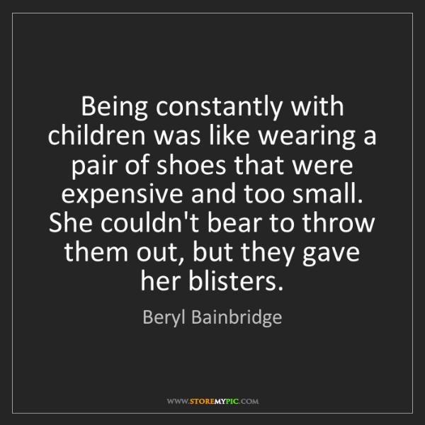 Beryl Bainbridge: Being constantly with children was like wearing a pair...
