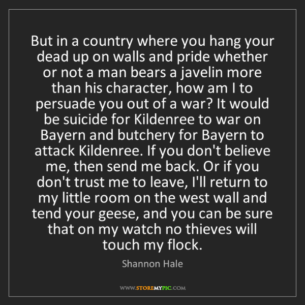 Shannon Hale: But in a country where you hang your dead up on walls...