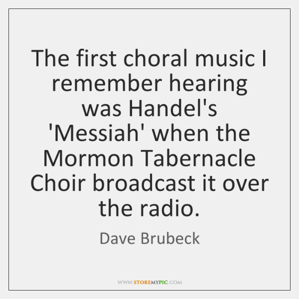 The first choral music I remember hearing was Handel's 'Messiah' when the ...