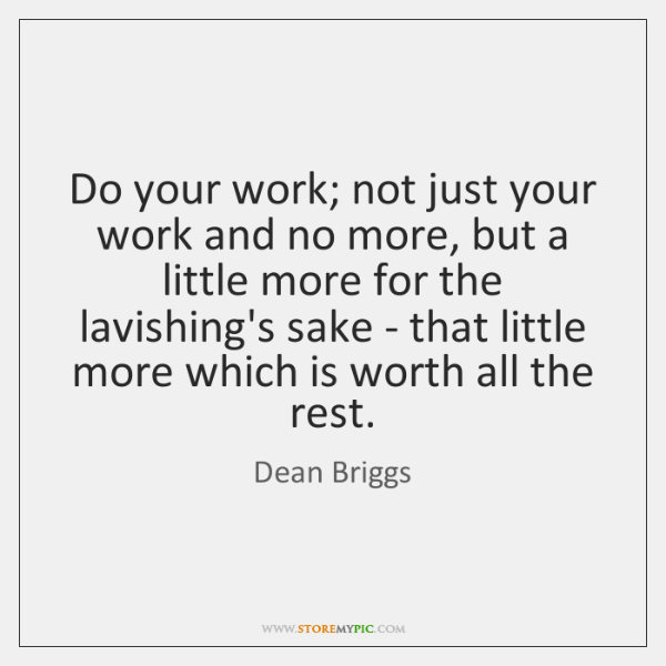 Do your work; not just your work and no more, but a ...