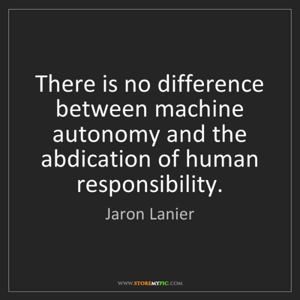 Jaron Lanier: There is no difference between machine autonomy and the...