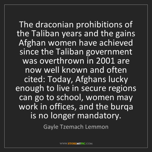 Gayle Tzemach Lemmon: The draconian prohibitions of the Taliban years and the...