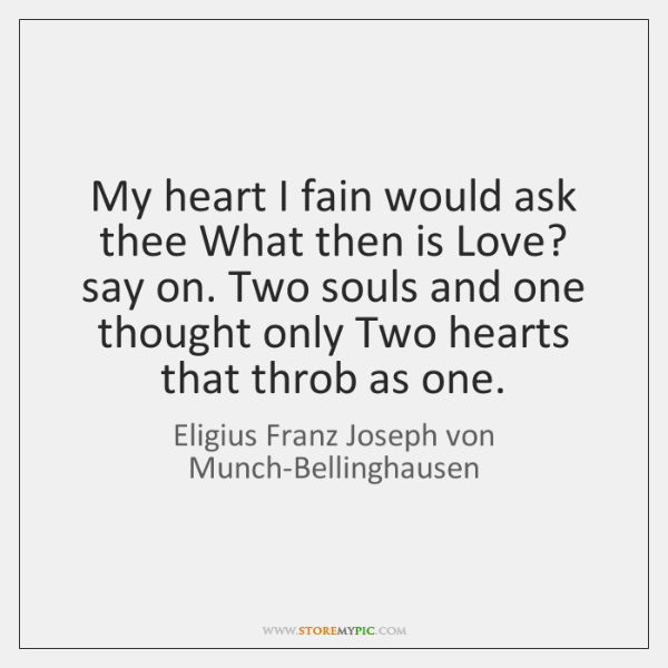 My heart I fain would ask thee What then is Love? say ...