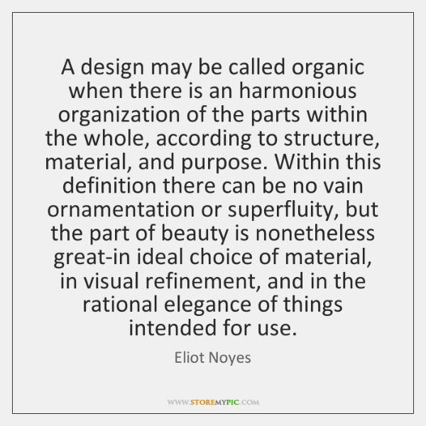A design may be called organic when there is an harmonious organization ...