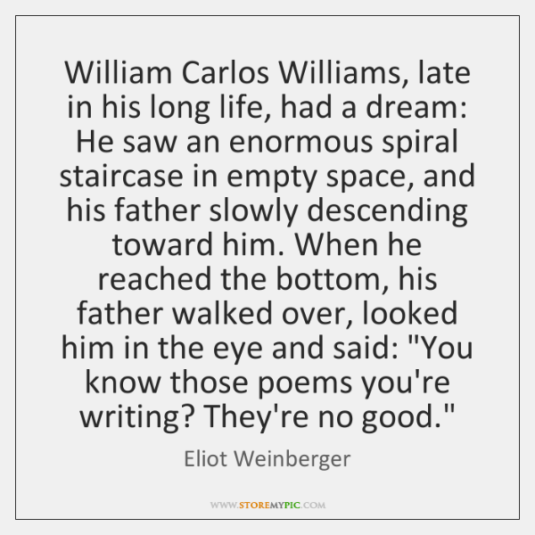 William Carlos Williams, late in his long life, had a dream: He ...