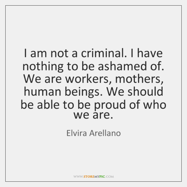 I am not a criminal. I have nothing to be ashamed of. ...