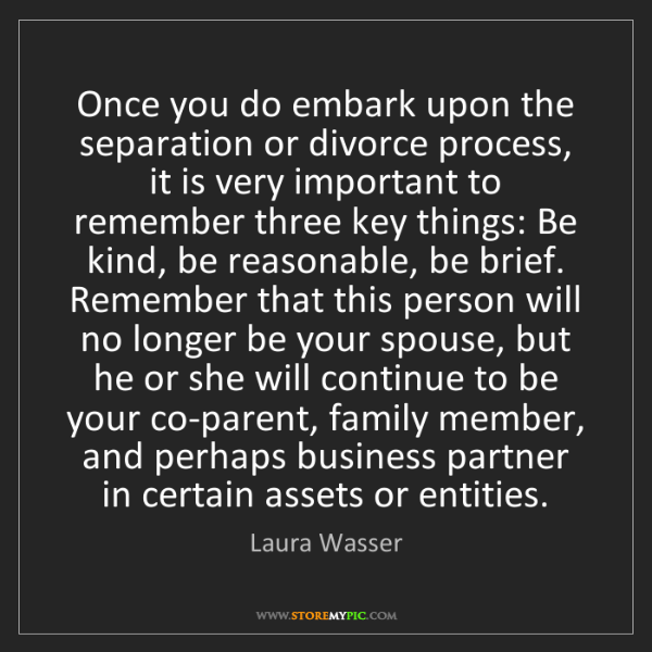 Laura Wasser: Once you do embark upon the separation or divorce process,...