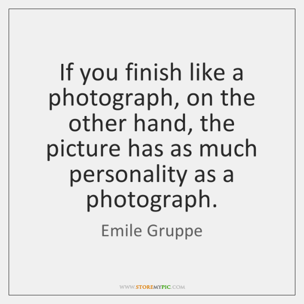 If you finish like a photograph, on the other hand, the picture ...