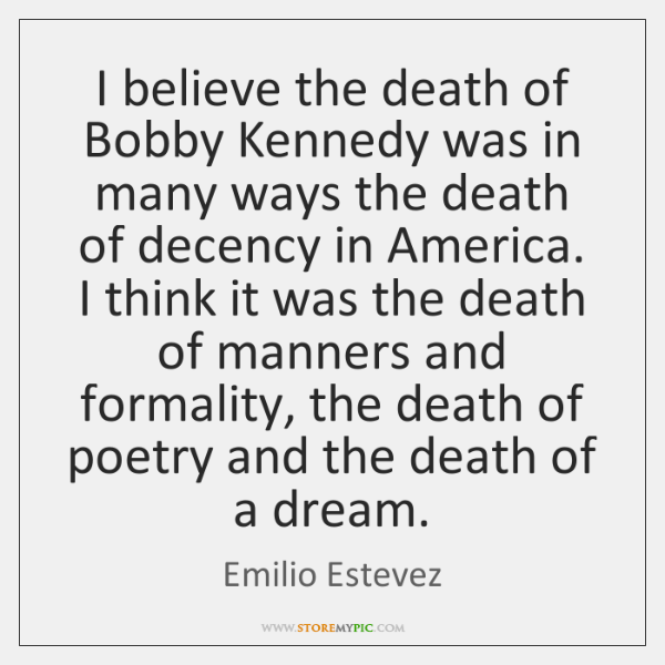 I believe the death of Bobby Kennedy was in many ways the ...