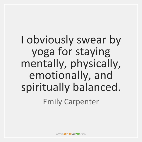 I obviously swear by yoga for staying mentally, physically, emotionally, and spiritually ...