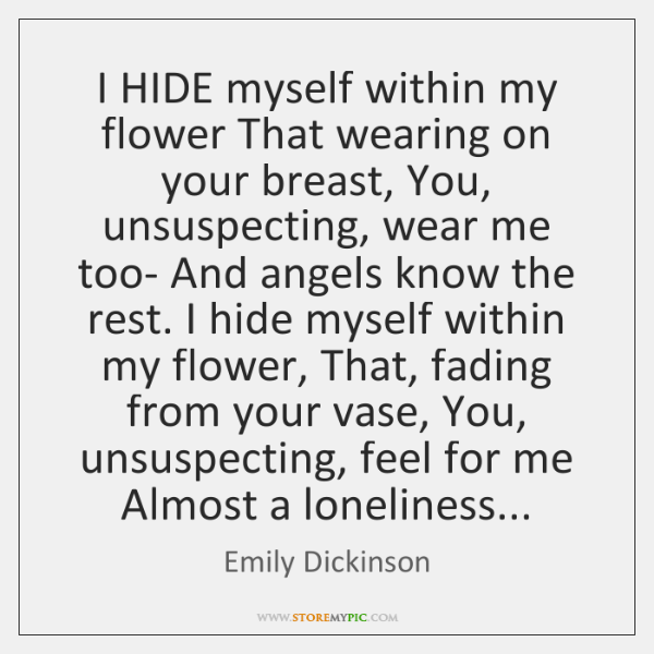 i hide myself within my flower