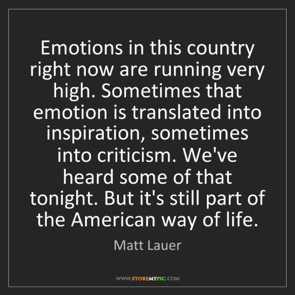 Matt Lauer: Emotions in this country right now are running very high....