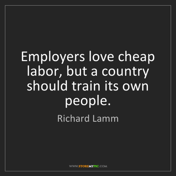 Richard Lamm: Employers love cheap labor, but a country should train...