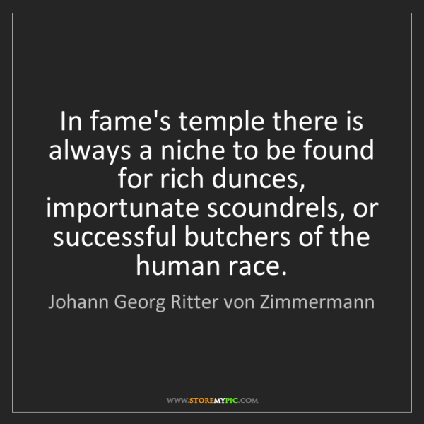Johann Georg Ritter von Zimmermann: In fame's temple there is always a niche to be found...