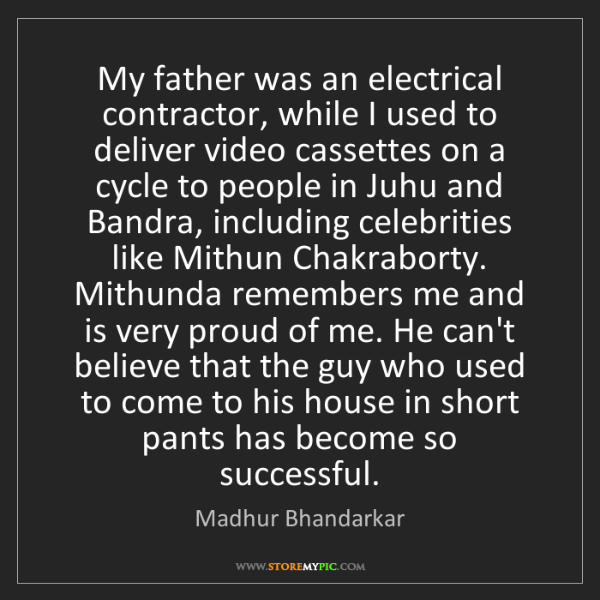 Madhur Bhandarkar: My father was an electrical contractor, while I used...