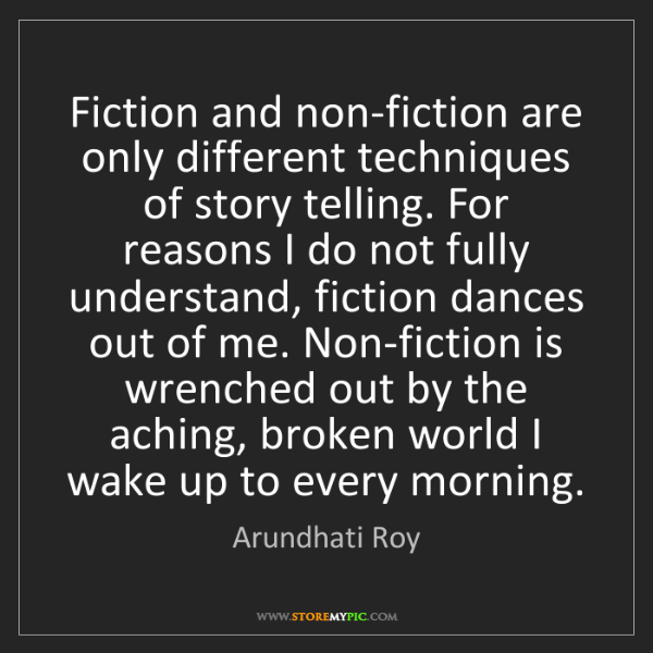 Arundhati Roy: Fiction and non-fiction are only different techniques...