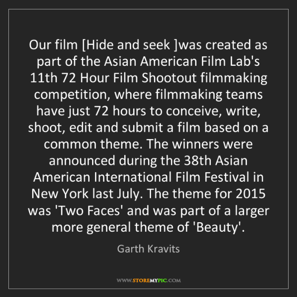 Garth Kravits: Our film [Hide and seek ]was created as part of the Asian...