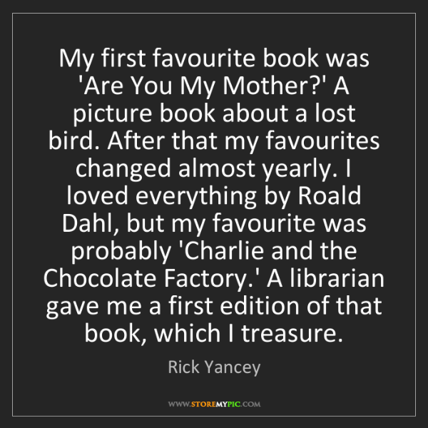 Rick Yancey: My first favourite book was 'Are You My Mother?' A picture...