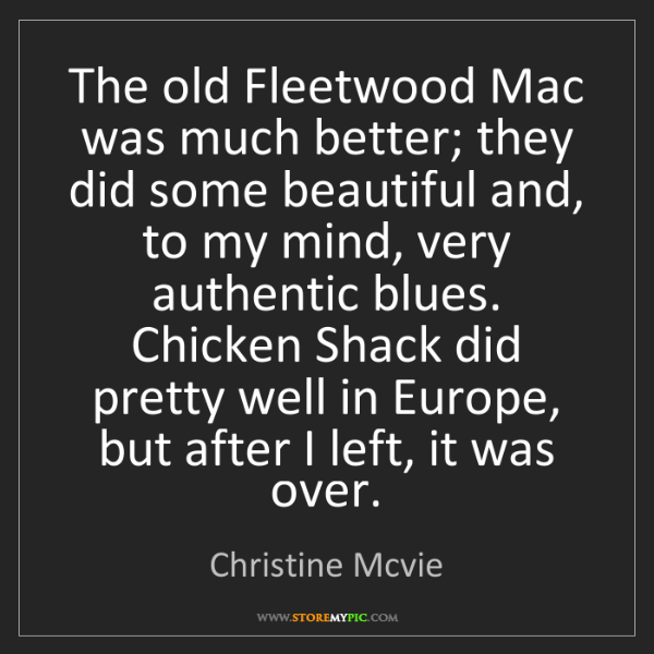 Christine Mcvie: The old Fleetwood Mac was much better; they did some...