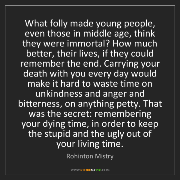 Rohinton Mistry: What folly made young people, even those in middle age,...