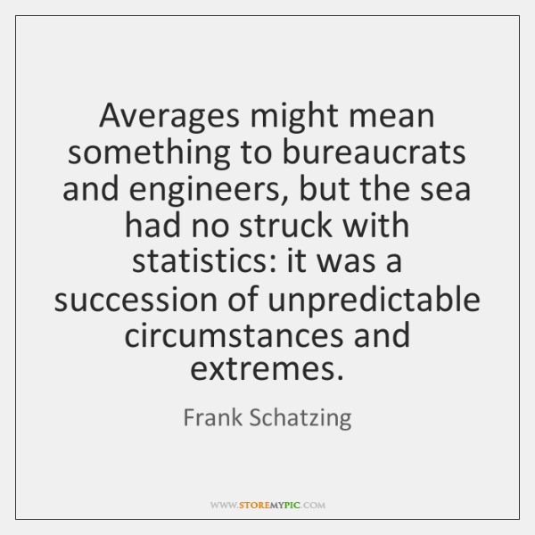 Averages might mean something to bureaucrats and engineers, but the sea had ...