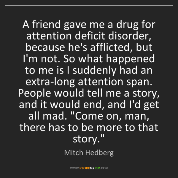 Mitch Hedberg: A friend gave me a drug for attention deficit disorder,...