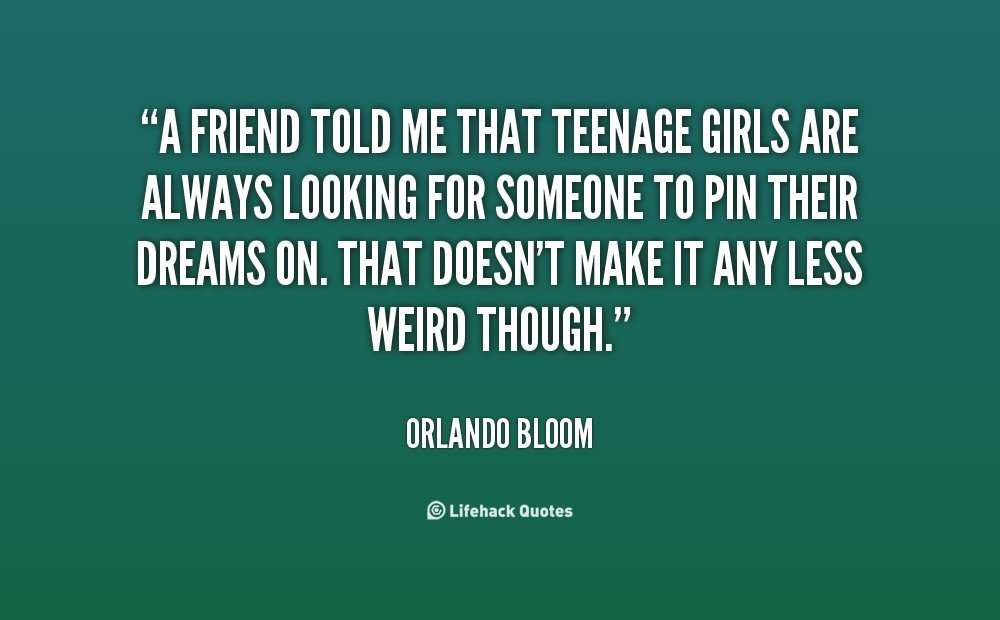 A Friend Told Me That Teenage Girls Are Always Looking For Someone