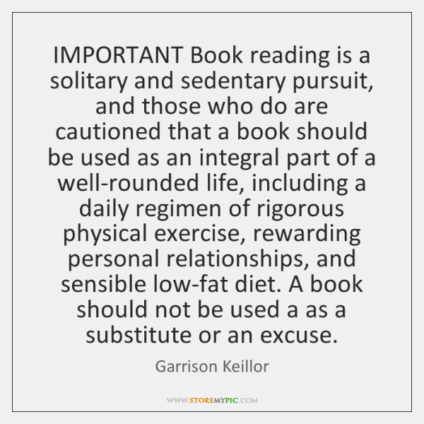 IMPORTANT Book reading is a solitary and sedentary pursuit, and those who ...