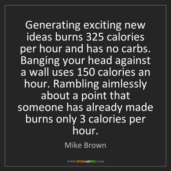 Mike Brown: Generating exciting new ideas burns 325 calories per...