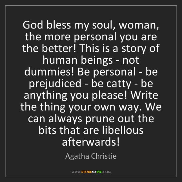 Agatha Christie: God bless my soul, woman, the more personal you are the...