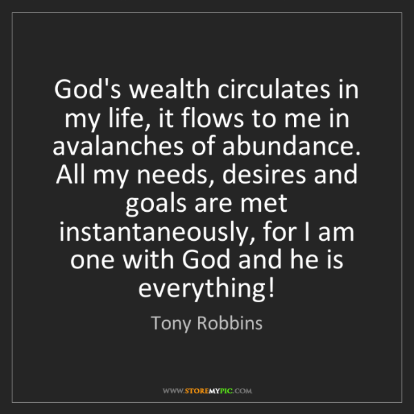 Tony Robbins: God's wealth circulates in my life, it flows to me in...