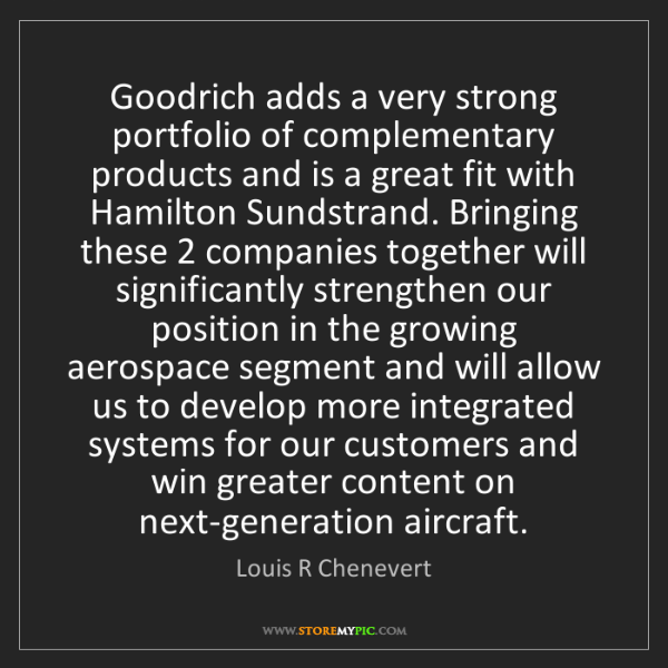 Louis R Chenevert: Goodrich adds a very strong portfolio of complementary...