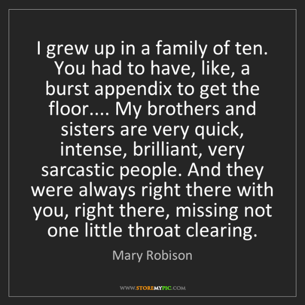 Mary Robison: I grew up in a family of ten. You had to have, like,...