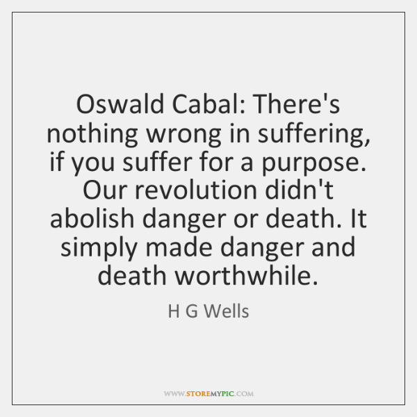 Oswald Cabal: There's nothing wrong in suffering, if you suffer for a ...