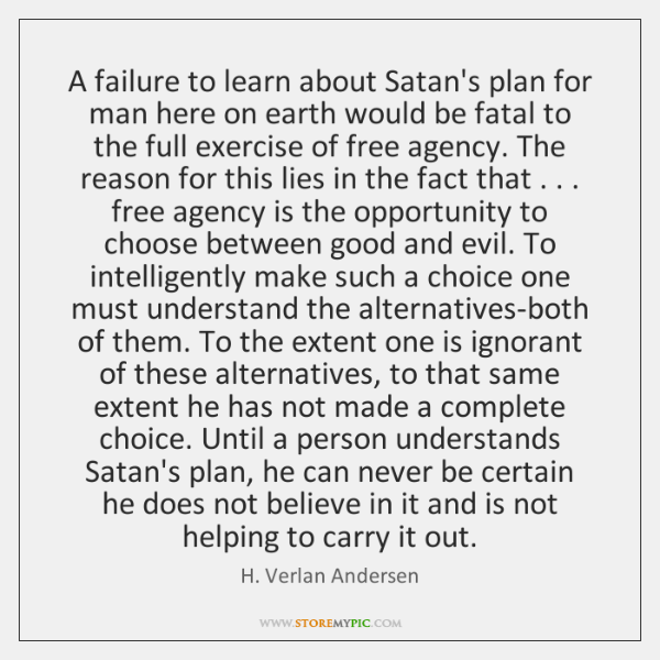 A failure to learn about Satan's plan for man here on earth ...