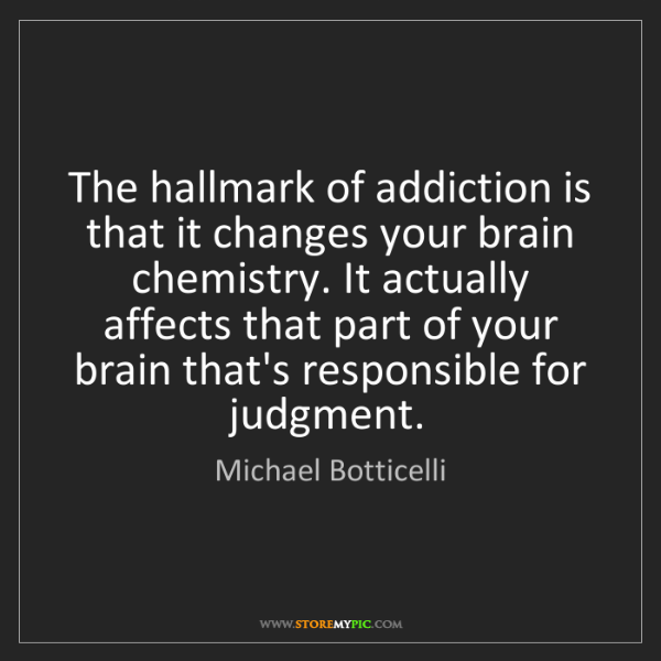 Michael Botticelli: The hallmark of addiction is that it changes your brain...