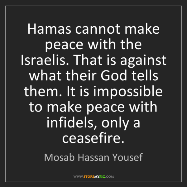 Mosab Hassan Yousef: Hamas cannot make peace with the Israelis. That is against...
