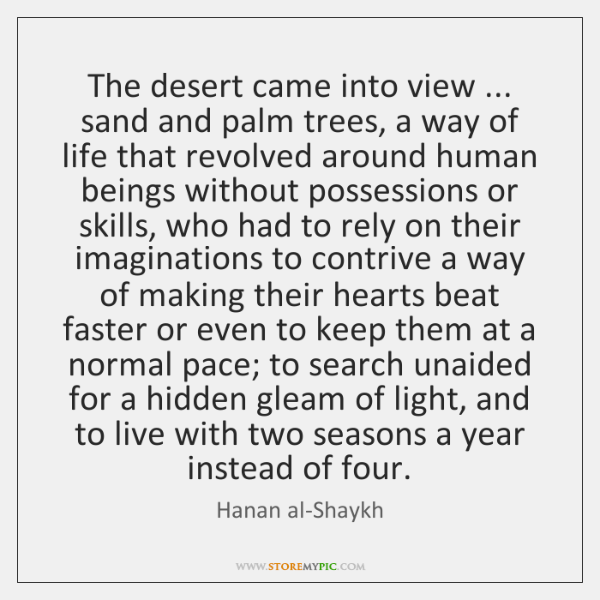 The desert came into view ... sand and palm trees, a way of ...
