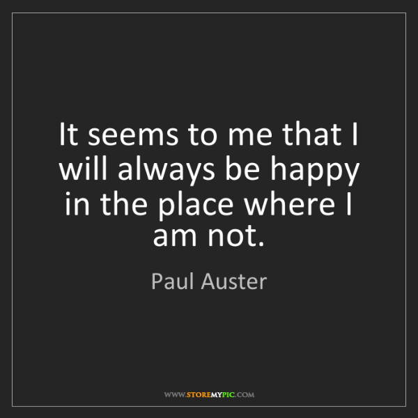 Paul Auster: It seems to me that I will always be happy in the place...