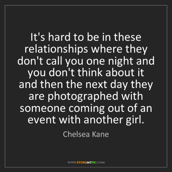 Chelsea Kane: It's hard to be in these relationships where they don't...