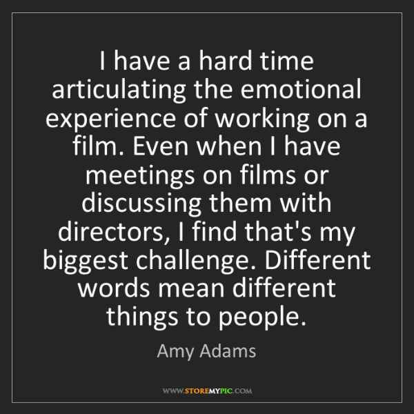 Amy Adams: I have a hard time articulating the emotional experience...