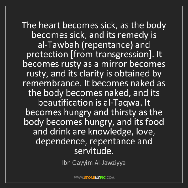 Ibn Qayyim Al-Jawziyya: The heart becomes sick, as the body becomes sick, and...