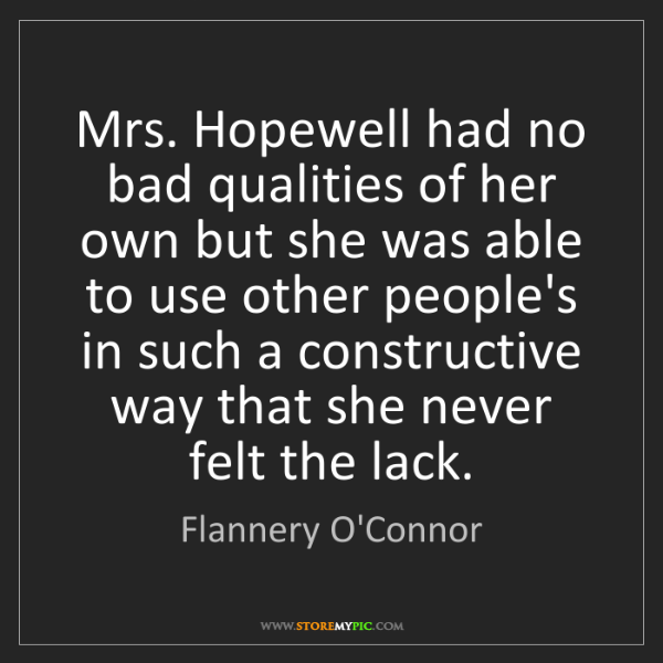 Flannery O'Connor: Mrs. Hopewell had no bad qualities of her own but she...