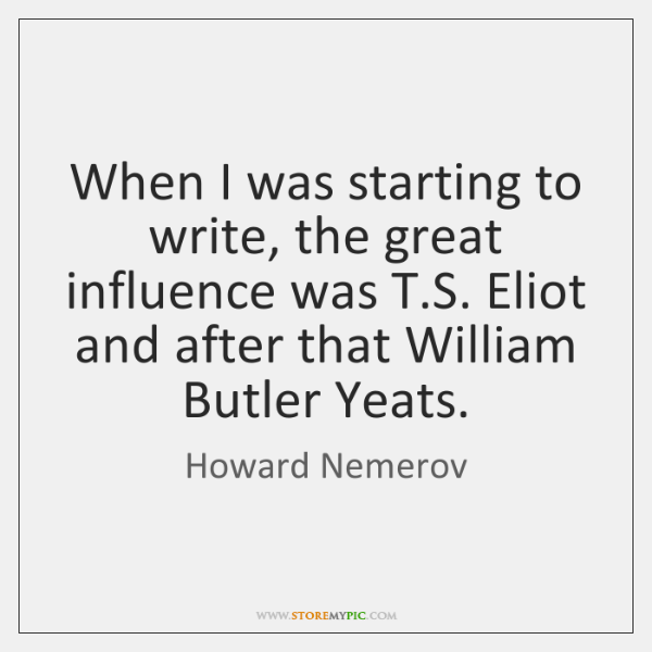 When I was starting to write, the great influence was T.S. ...
